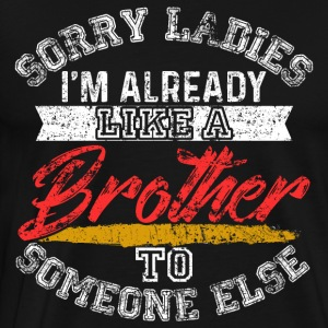 Sorry Ladies Im Already Like A Brother - Men's Premium T-Shirt