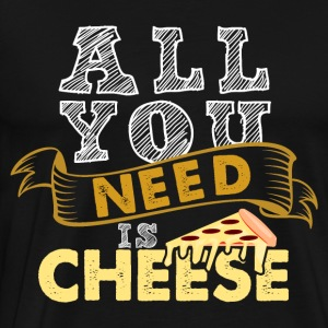 All You Need Is Cheese - Men's Premium T-Shirt