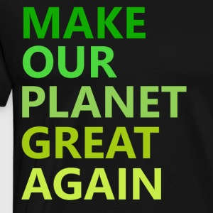 MAKE OUR PLANET GREAT AGAIN - Männer Premium T-Shirt
