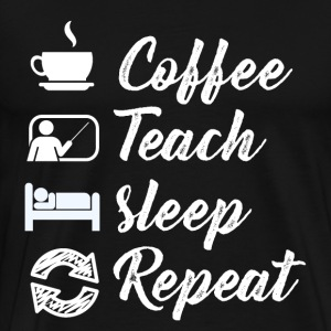 Coffee Teach Sleep Repeat - Männer Premium T-Shirt