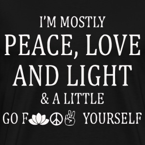 I'm mostly peace, love and light and a little