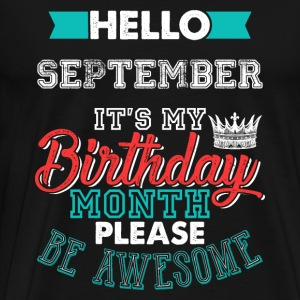 Hello September I'ts My Birthday Month - Men's Premium T-Shirt