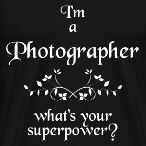 I'M A PHOTOGRAPHER WHAT'S YOUR SUPERPOWER - Männer Premium T-Shirt