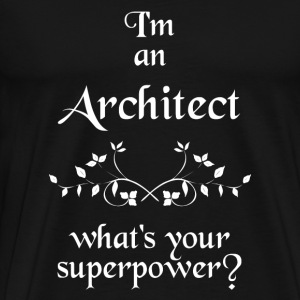 I'M AN ARCHITECT WHAT'S YOUR SUPERPOWER - Men's Premium T-Shirt