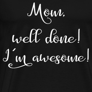 Mom, well done! - Men's Premium T-Shirt