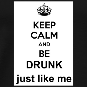 keep calm and be drunk just like me - Men's Premium T-Shirt