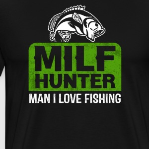 MILF HUNTER Man I love Fishing Angler Shirt - Männer Premium T-Shirt