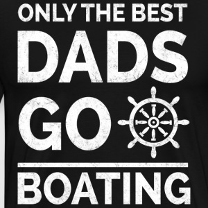 Only The Best Dads Go Boating - Männer Premium T-Shirt