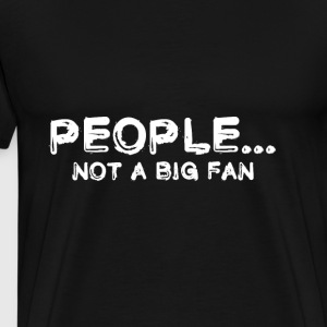 People not a big Fan funny Shirt - Männer Premium T-Shirt