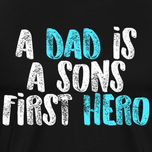 A dad is a sons first hero - Men's Premium T-Shirt