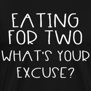 Eating For Two - What's Your Excuse - Männer Premium T-Shirt