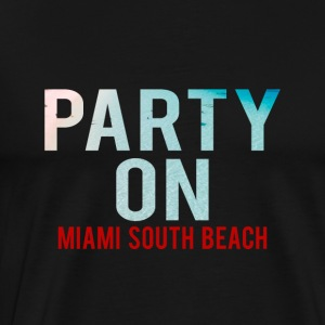 Party on Miami South Beach - party beach holiday - Men's Premium T-Shirt