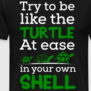 Try To Be Like a Turtle, At ease in Your own Shell - Men's Premium T-Shirt