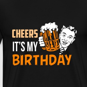 BDAY | CHEERS IT'S MY BIRTHDAY - Men's Premium T-Shirt