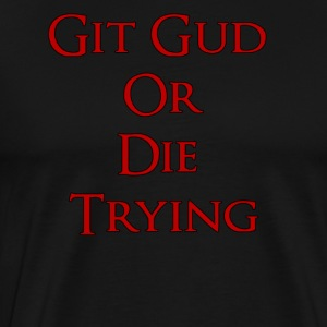 Git Gud or Die Trying - Premium-T-shirt herr
