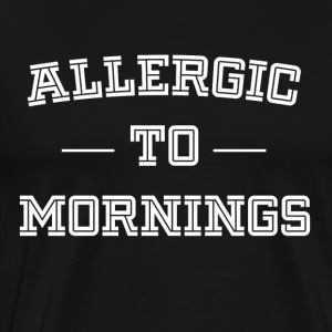 Allergic to morning funny sayings - Men's Premium T-Shirt
