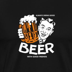 BIER | BEER WITH GOOD FRIENDS - Männer Premium T-Shirt