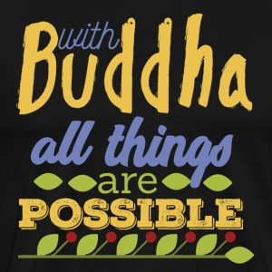 With Buddha All Things are Possible - Männer Premium T-Shirt