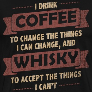 Coffee Quotes> Coffee + Whiskey> Change + Accept - Men's Premium T-Shirt