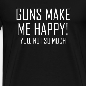 Guns make me Happy Waffen Pistolen Schiessen