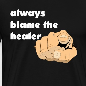 Healer is to blame - gift for gamers - Men's Premium T-Shirt