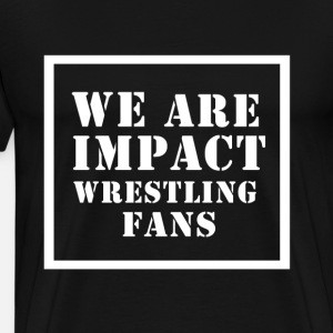 WE ARE IMPACT WRESTLING FANS