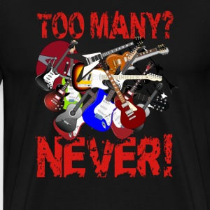 Too Many Guitars? Never! - Men's Premium T-Shirt
