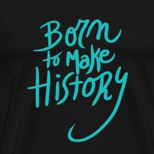Born to make history amazing - Men's Premium T-Shirt