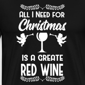 All I Need Christmas is Wine Wine red wine glass - Men's Premium T-Shirt