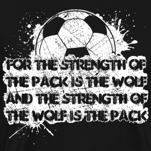 Strenght Of The Pack Is The Wolf - Männer Premium T-Shirt