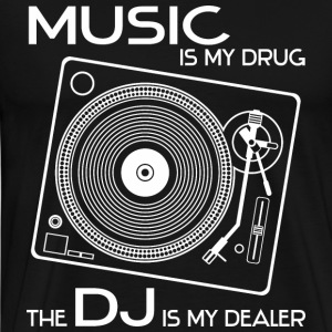 music is my drug - the dj is my dealer - Männer Premium T-Shirt