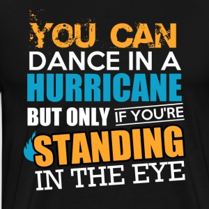 Dancing in a Hurricane - Männer Premium T-Shirt