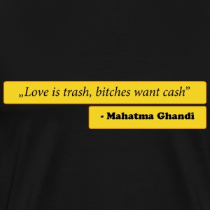 Ghandi quote - Love is trash, bitches want cash