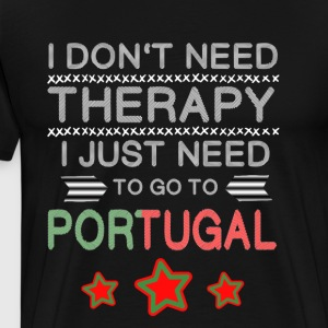 I don't need Therapy, i just neet to go Portugal - Männer Premium T-Shirt