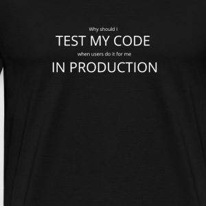 I test my code in production - Nerdlife - Männer Premium T-Shirt
