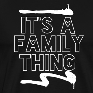 Its a Family Thing - Family Love - Men's Premium T-Shirt