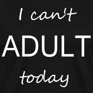 Lustiges Spruch Shirt - I can't ADULT today - Männer Premium T-Shirt