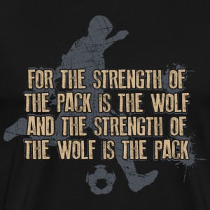 Strenght Of The Pack Is The Wolf Soccer - Männer Premium T-Shirt