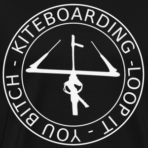 LOOP IT YOU BITCH - KITEBOARDING - Männer Premium T-Shirt