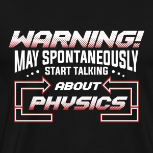 PHYSICS PHYSICS PHYSICS GIFT - Men's Premium T-Shirt