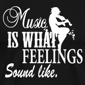 Music is what Feelings sounds like - Music Passion - Men's Premium T-Shirt