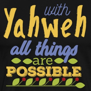 With Yahwe All Things are Possible - Männer Premium T-Shirt