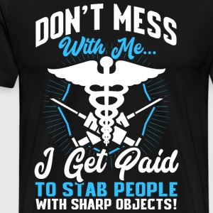 Don't Mess With Me... I Get Paid To Stab People... - Männer Premium T-Shirt