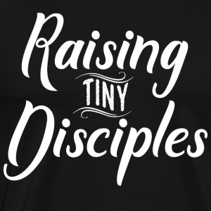 Raising tiny Disciples - Men's Premium T-Shirt