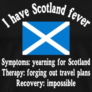 I have Scotland fever - traveling - adventure - Men's Premium T-Shirt