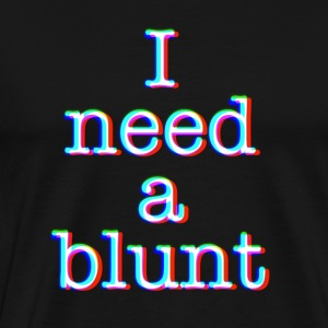 I need a blunt - Men's Premium T-Shirt