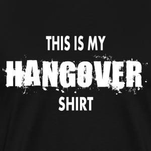 THIS IS MY HANGOVER SHIRT - Men's Premium T-Shirt