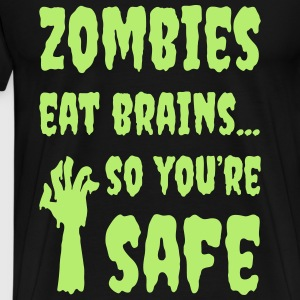 Zombies Eat Brains ... So You're Safe! - Men's Premium T-Shirt