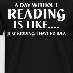 A day without reading is like shirt - Men's Premium T-Shirt