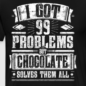 99 Problems but Chocolate Solves Them All Shirt - Männer Premium T-Shirt